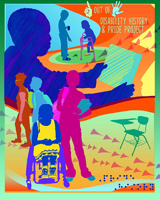 "[Image Description: Groups of students sit and stand, talking in clusters. The profiles of the students of different ages, races, and abilities is on a colorful background of yellow, orange, and green. The dominant image is the silhouette of a male student in dark blue reading a book. The title is: One Out of Five: Disability History and Pride Project. ""One"" and ""five"" are spelled out in American Sign Language. At the bottom, Braille reads: ""pride"" and ""history.""]"